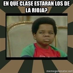 What you talkin' bout Willis  - en que clase estaran los de la rioja?