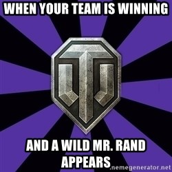 World of Tanks - when your team is winning and a wild mr. rand appears