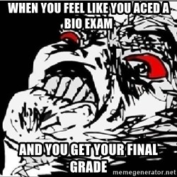 Omg Rage Face - when you feel like you aced a bio exam and you get your final grade