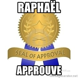 official seal of approval - Raphaël Approuve