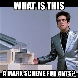 Zoolander for Ants - What Is this A Mark Scheme For Ants?