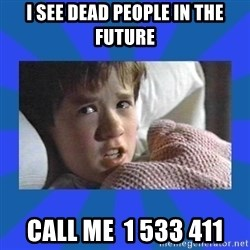 i see dead people - I SEE DEAD PEOPLE IN THE FUTURE CALL ME  1 533 411