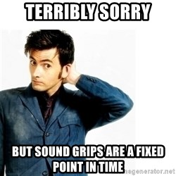 Doctor Who - Terribly sorry But SOUND GRIPS ARE A FIXED POINT IN TIME