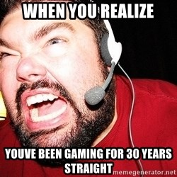 Angry Gamer - When you realize youve been gaming for 30 years straight