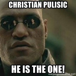 Scumbag Morpheus - Christian Pulisic he IS the One!
