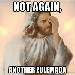 Facepalm Jesus - Not again,  Another Zulemada