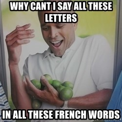 Limes Guy - Why cant i say all these letters in all these french words