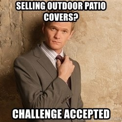Barney Stinson - selling outdoor Patio covers? Challenge accepted