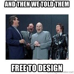 Dr. Evil Laughing - And then we told them Free to design
