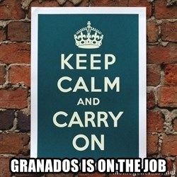 Keep Calm -  Granados is on the job