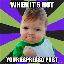 Victory baby meme - When It's not your espresso Post