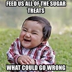 Evil Plan Baby - Feed us all of the sugar treats What could go wrong