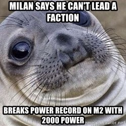 Awkward Moment Seal - milan says he can't lead a faction breaks power record on m2 with 2000 power