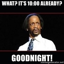 katt williams shocked - What? It's 10:00 already?  Goodnight!