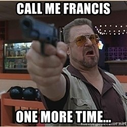 WalterGun - Call me Francis One more time...