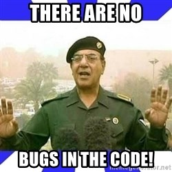 Comical Ali - THERE ARE No BUGS IN THE CODE!