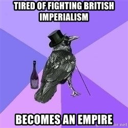 Rich Raven - TIRED OF FIGHTING BRITISH IMPERIALISM BECOMES AN EMPIRE