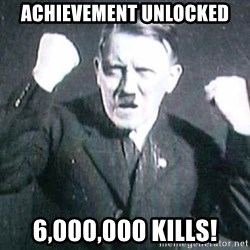 Successful Hitler - achievement unlocked 6,000,000 kills!