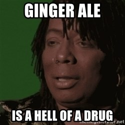 Rick James - ginger ale is a hell of a drug