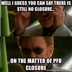 Csi - Well i guess you can say there is still no closure... on the matter of PFO closure