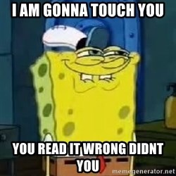 Spongebob Thread - I am gonna t0uch you  you read it wrong didnt you