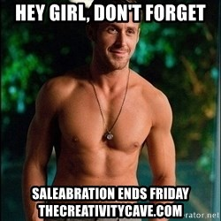 ryan gosling overr - Hey Girl, Don't forget Saleabration ends Friday thecreativitycave.com