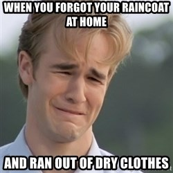 Dawson's Creek - When you forgot your raincoat at home And ran out of dry clothes