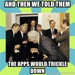 reagan white house laughing - And then we told them the apps would trickle down