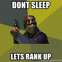 Counter Strike - Dont sleep LETS RANK UP