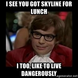 Dangerously Austin Powers - i see you got skyline for lunch i too, like to live dangerously