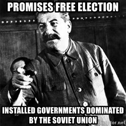 Joseph Stalin - promises free election Installed governments dominated by the soviet union