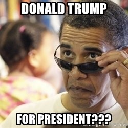 Obamawtf - donald trump for president???