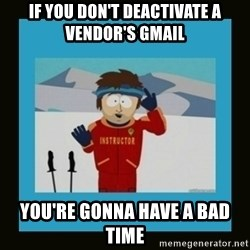 South Park Ski Instructor - If You don't deactivate a vendor's gmail you're gonna have a bad time