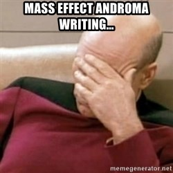 Face Palm - Mass Effect Androma writing...