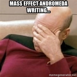 Face Palm - Mass effect andromeda writing...