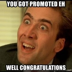 You Don't Say Nicholas Cage - You got promoted eh Well congratulations