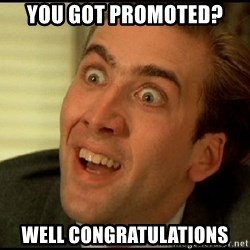 You Don't Say Nicholas Cage - You got promoted? Well Congratulations