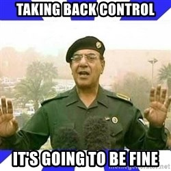 Comical Ali - TAKING BACK CONTROL IT'S GOING TO BE FINE