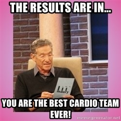 MAURY PV - The results are in... You are the best cardio team ever!