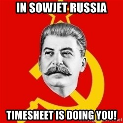 Stalin Says - in sowjet russia timesheet is doing you!