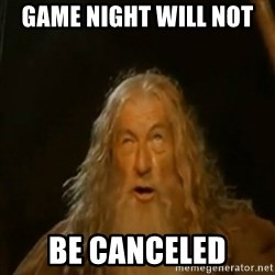 Gandalf You Shall Not Pass - game night will not  be canceled