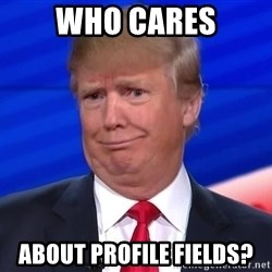 trumpdon'tcare2 - Who cares about profile fields?