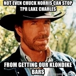 Brutal Chuck Norris - Not even chuck norris can stop tpr lake charles from getting our klondike bars