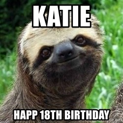 Sarcastic Sloth - Katie Happ 18th birthday
