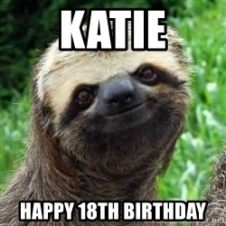 Sarcastic Sloth - Katie Happy 18th Birthday