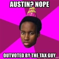 Happy Birthday Black Kid - Austin? Nope Outvoted by the tax gUy