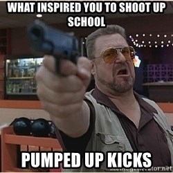 WalterGun - What inspired you to shoot up school Pumped up kicks