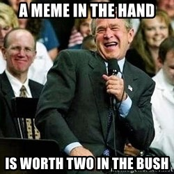 Laughing Bush - A MEME IN The hand Is Worth Two In THE bush