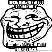 Troll Face in RUSSIA! - Those times when you 'accidentally' Light explosives in your FRIEND's base