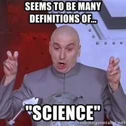 """Dr. Evil Air Quotes - seems to be many definitions of... """"SCIENCE"""""""